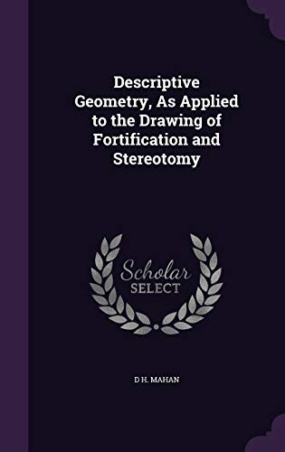 9781340936099: Descriptive Geometry, as Applied to the Drawing of Fortification and Stereotomy