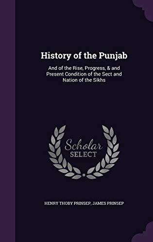 9781340943561: History of the Punjab: And of the Rise, Progress, & and Present Condition of the Sect and Nation of the Sikhs