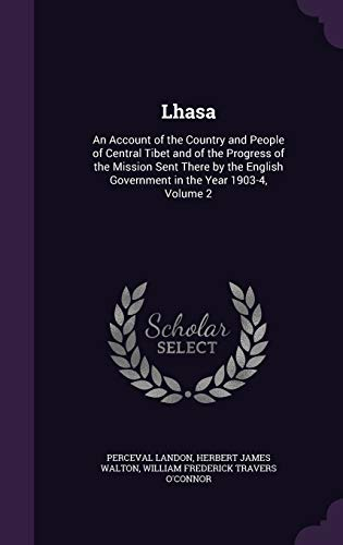9781340952204: Lhasa: An Account of the Country and People of Central Tibet and of the Progress of the Mission Sent There by the English Government in the Year 1903-4, Volume 2