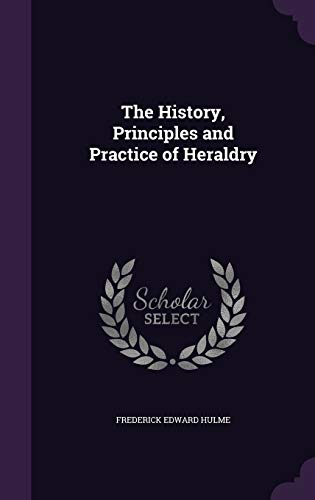 9781340952686: The History, Principles and Practice of Heraldry