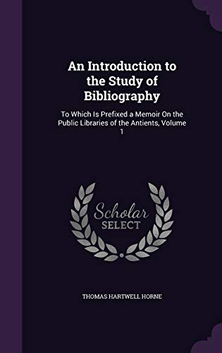 9781340955168: An Introduction to the Study of Bibliography: To Which Is Prefixed a Memoir on the Public Libraries of the Antients, Volume 1
