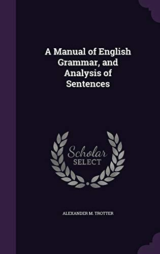 A Manual of English Grammar, and Analysis: Alexander M Trotter