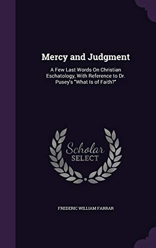 9781340956189: Mercy and Judgment: A Few Last Words on Christian Eschatology, with Reference to Dr. Pusey's What Is of Faith?