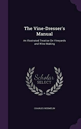 9781340963996: The Vine-Dresser's Manual: An Illustrated Treatise on Vineyards and Wine-Making