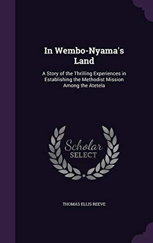 9781340967666: In Wembo-Nyama's Land: A Story of the Thrilling Experiences in Establishing the Methodist Mission Among the Atetela