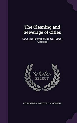9781340972844: The Cleaning and Sewerage of Cities: Sewerage--Sewage Disposal--Street Cleaning