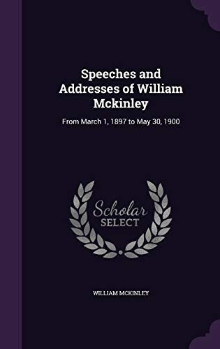 9781340974152: Speeches and Addresses of William McKinley: From March 1, 1897 to May 30, 1900