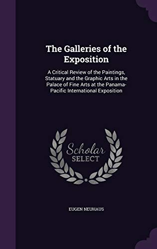 9781340977979: The Galleries of the Exposition: A Critical Review of the Paintings, Statuary and the Graphic Arts in the Palace of Fine Arts at the Panama-Pacific International Exposition