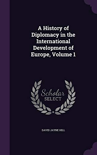 9781340981983: A History of Diplomacy in the International Development of Europe, Volume 1