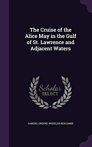9781340988906: The Cruise of the Alice May in the Gulf of St. Lawrence and Adjacent Waters