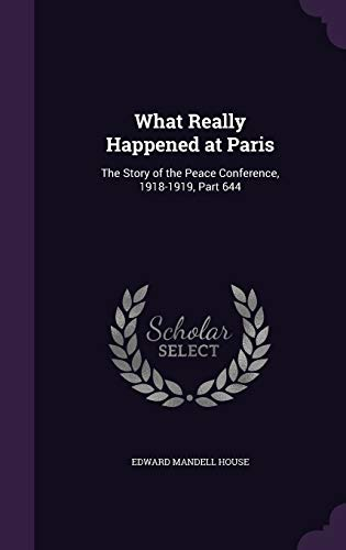 9781340995133: What Really Happened at Paris: The Story of the Peace Conference, 1918-1919, Part 644