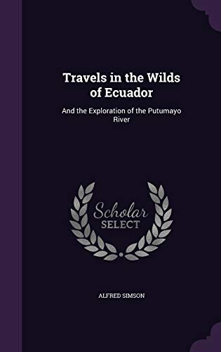 9781340999681: Travels in the Wilds of Ecuador: And the Exploration of the Putumayo River