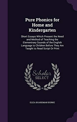 9781341001710: Pure Phonics for Home and Kindergarten: Short Essays Which Present the Need and Method of Teaching the Elementrary Sounds of the English Language to ... They Are Taught to Read Script or Print