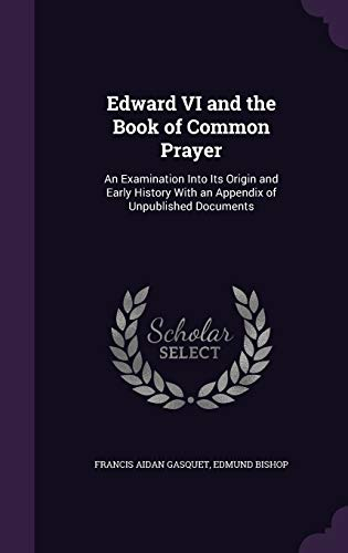 9781341005428: Edward VI and the Book of Common Prayer: An Examination Into Its Origin and Early History with an Appendix of Unpublished Documents