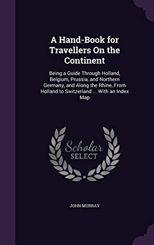 9781341005763: A Hand-Book for Travellers on the Continent: Being a Guide Through Holland, Belgium, Prussia, and Northern Germany, and Along the Rhine, from Holland to Switzerland ... with an Index Map