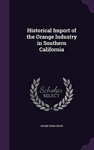 9781341006210: Historical Import of the Orange Industry in Southern California