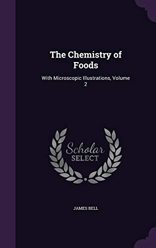 9781341010293: The Chemistry of Foods: With Microscopic Illustrations, Volume 2