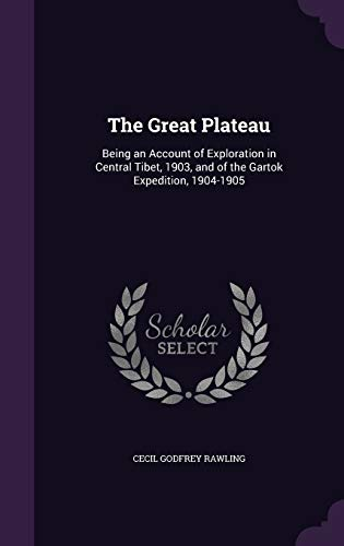 9781341011122: The Great Plateau: Being an Account of Exploration in Central Tibet, 1903, and of the Gartok Expedition, 1904-1905