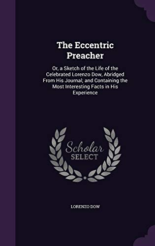 9781341013478: The Eccentric Preacher: Or, a Sketch of the Life of the Celebrated Lorenzo Dow, Abridged from His Journal; And Containing the Most Interesting Facts in His Experience