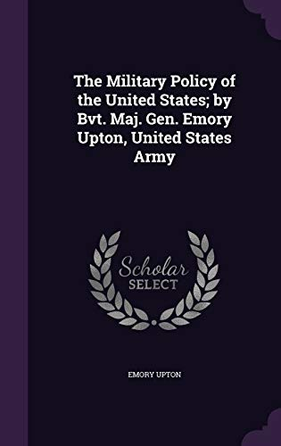 The Military Policy of the United States;: Emory Upton