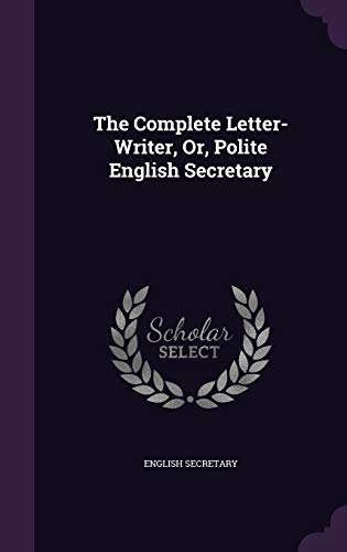 9781341018022: The Complete Letter-Writer, Or, Polite English Secretary
