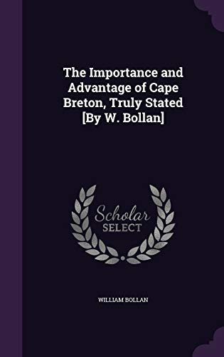 9781341018589: The Importance and Advantage of Cape Breton, Truly Stated [By W. Bollan]