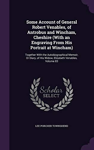 9781341019098: Some Account of General Robert Venables, of Antrobus and Wincham, Cheshire (with an Engraving from His Portrait at Wincham): Together with the ... of His Widow, Elizabeth Venables, Volume 83