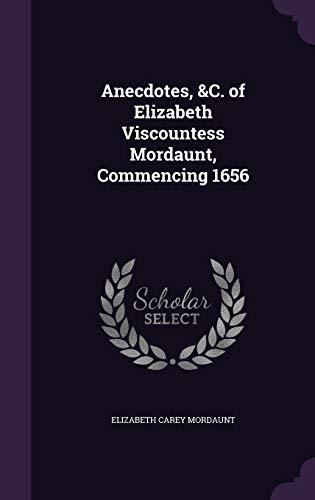 9781341024085: Anecdotes, &C. of Elizabeth Viscountess Mordaunt, Commencing 1656