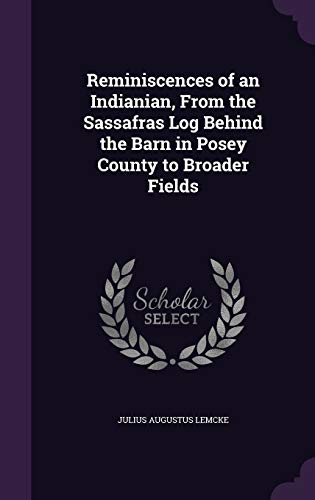 9781341025716: Reminiscences of an Indianian, from the Sassafras Log Behind the Barn in Posey County to Broader Fields