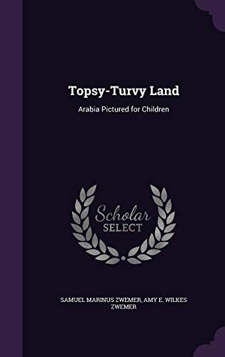 9781341028700: Topsy-Turvy Land: Arabia Pictured for Children