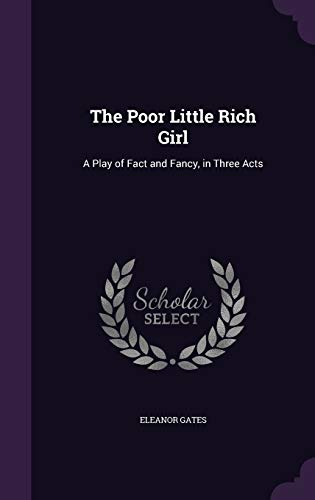 9781341029219: The Poor Little Rich Girl: A Play of Fact and Fancy, in Three Acts
