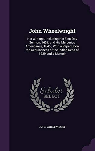 9781341029615: John Wheelwright: His Writings, Including His Fast-Day Sermon, 1637, and His Mercurius Americanus, 1645; With a Paper Upon the Genuineness of the Indian Deed of 1629 and a Memoir