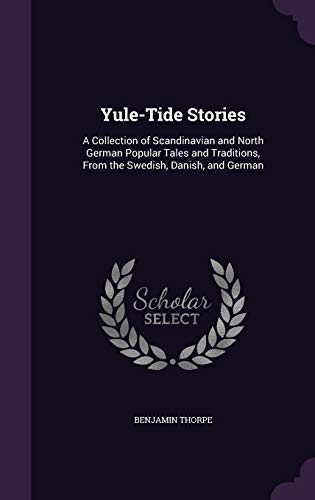 9781341038365: Yule-Tide Stories: A Collection of Scandinavian and North German Popular Tales and Traditions, from the Swedish, Danish, and German