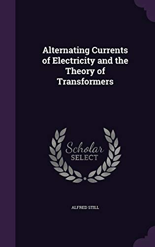 9781341041570: Alternating Currents of Electricity and the Theory of Transformers