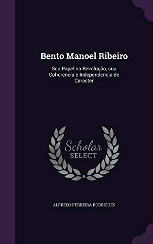 Bento Manoel Ribeiro: Seu Papel Na Revolucao,: Alfredo Ferreira Rodrigues