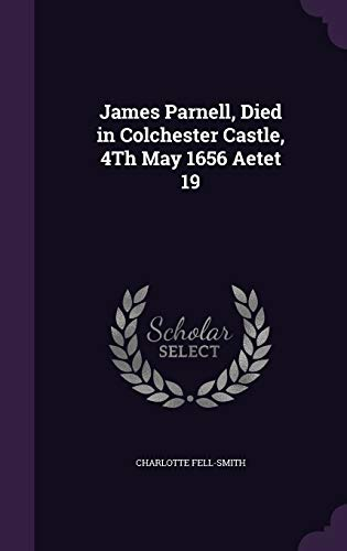 9781341045950: James Parnell, Died in Colchester Castle, 4th May 1656 Aetet 19