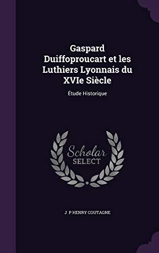 9781341046742: Gaspard Duiffoproucart et les Luthiers Lyonnais du XVIe Siècle: Étude Historique