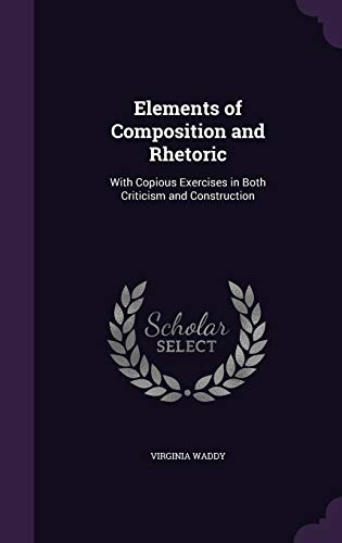 9781341051463: Elements of Composition and Rhetoric: With Copious Exercises in Both Criticism and Construction