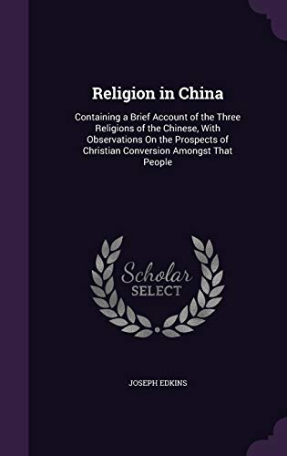9781341057878: Religion in China: Containing a Brief Account of the Three Religions of the Chinese, with Observations on the Prospects of Christian Conversion Amongst That People