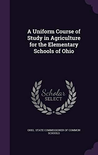 9781341059964: A Uniform Course of Study in Agriculture for the Elementary Schools of Ohio