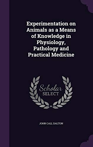 9781341065101: Experimentation on Animals as a Means of Knowledge in Physiology, Pathology and Practical Medicine