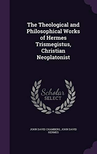 9781341071720: The Theological and Philosophical Works of Hermes Trismegistus, Christian Neoplatonist
