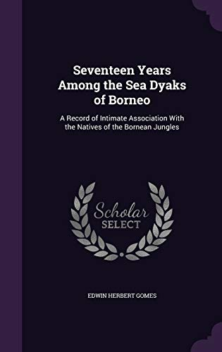 9781341085178: Seventeen Years Among the Sea Dyaks of Borneo: A Record of Intimate Association with the Natives of the Bornean Jungles