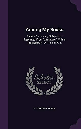 9781341087011: Among My Books: Papers on Literary Subjects ... Reprinted from Literature, with a Preface by H. D. Traill, D. C. L