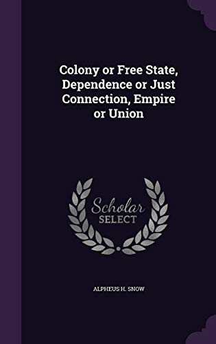 9781341087394: Colony or Free State, Dependence or Just Connection, Empire or Union