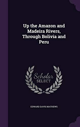 9781341092282: Up the Amazon and Madeira Rivers, Through Bolivia and Peru