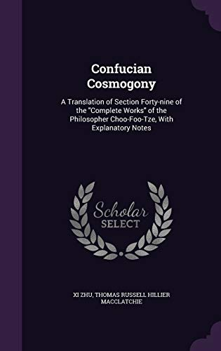 9781341092824: Confucian Cosmogony: A Translation of Section Forty-Nine of the Complete Works of the Philosopher Choo-Foo-Tze, with Explanatory Notes