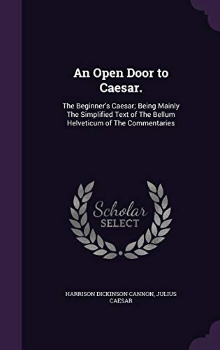 9781341094552: An Open Door to Caesar.: The Beginner's Caesar; Being Mainly the Simplified Text of the Bellum Helveticum of the Commentaries