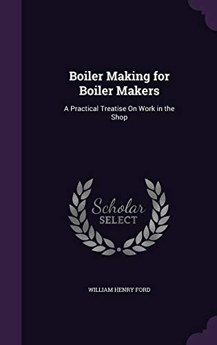 9781341097898: Boiler Making for Boiler Makers: A Practical Treatise on Work in the Shop
