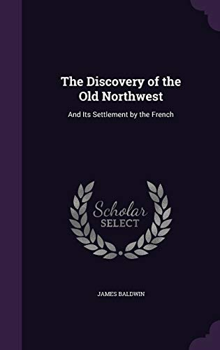 9781341097980: The Discovery of the Old Northwest: And Its Settlement by the French